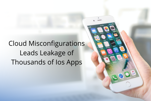 Cloud Misconfigurations Leads Leakage of Thousands of Ios Apps