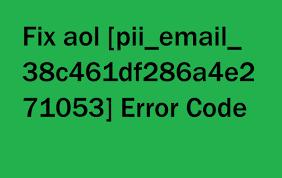 FIX AOL [PII_EMAIL_38C461DF286A4E271053] ERROR CODE