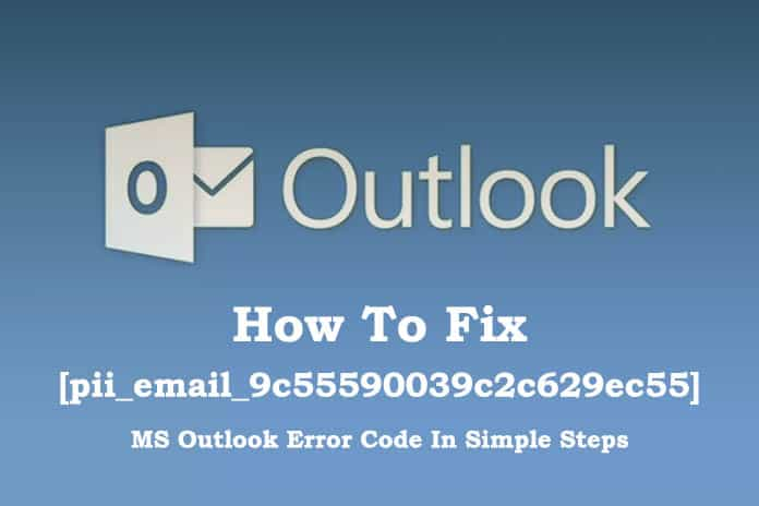 How To Fix Outlook [pii_email_9c55590039c2c629ec55] Error Code