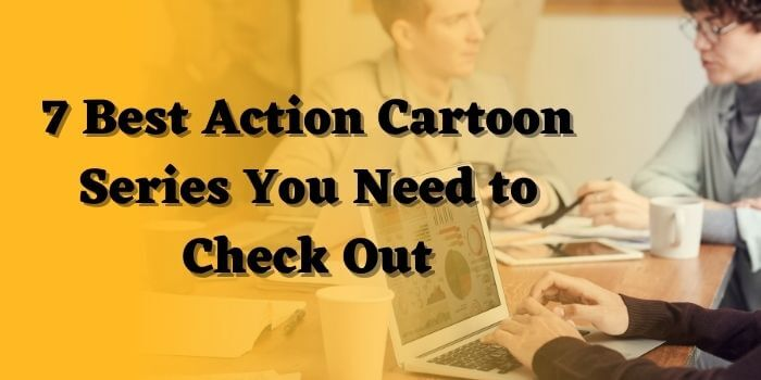 7 Best Action Cartoon Series You Need to Check Out